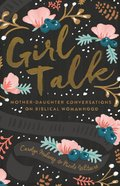 Girl Talk: Mother-Daughter Conversations on Biblical Womanhood Paperback