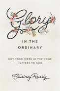 Glory in the Ordinary Paperback