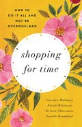 Shopping For Time: How to Do It All and Not Be Overwhelmed Paperback