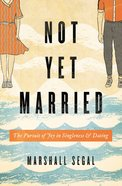 Not Yet Married: The Pursuit of Joy in Singleness and Dating