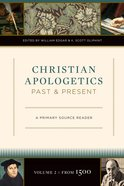 Christian Apologetics Past and Present (Volume 2, From 1500) Hardback