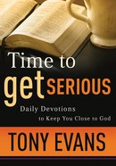 Time to Get Serious: Daily Devotions to Keep You Close to God Paperback