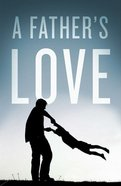 Father's Love, a (ESV) (Pack Of 25) Booklet