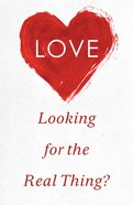 Love: Looking For the Real Thing? (ESV) (Pack Of 25) Booklet