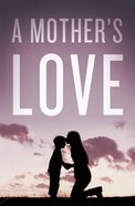 Mother's Love, a (ESV) (Pack Of 25) Booklet