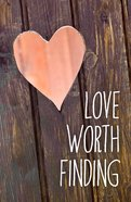 Love Worth Finding ESV (Redesign) (25 Pack) Booklet