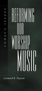 To-Days Issues: Reforming Our Worship Music