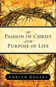 The Passion of Christ and the Purpose of Life