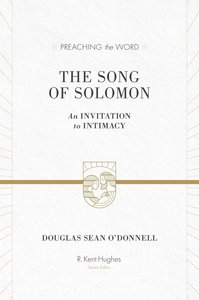 Song of Solomon, the - An Invitation to Intimacy (Preaching The Word Series)