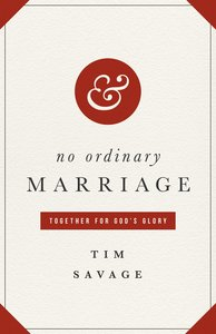 No Ordinary Marriage: Together For Gods Glory