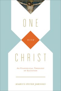 One in Christ: An Evangelical Theology of Salvation