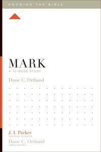 Mark (12 Week Study) (Knowing The Bible Series)