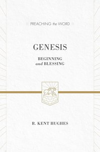 Genesis - Beginning & Blessing (Preaching The Word Series)