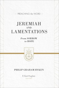 Jeremiah and Lamentations - From Sorrow to Hope (Preaching The Word Series)