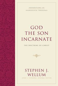 The God the Son Incarnate: Doctrine of Christ (Foundations Of Evangelical Theology Series)