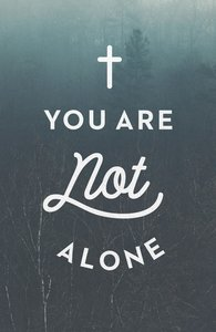 You Are Not Alone ESV (Ats) (Pack Of 25)