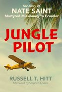 Jungle Pilot: The Story of Nate Saint Martyred Missionary to Ecuador Paperback