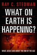 What on Earth is Happening?: What Jesus Said About the End of the Age Paperback