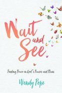 Wait and See: Finding Peace in God's Pauses and Plans Paperback