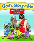 The Easter Story (#4 in God's Story For Me Series)