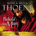 Behold the Man (#03 in The Jerusalem Chronicles Audio Series)
