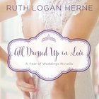 All Dressed Up in Love (Year Of Wedding Story Novella Series) eAudio