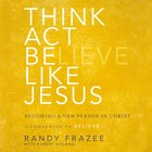 Think, Act, Be Like Jesus (Believe (Zondervan) Series) eAudio
