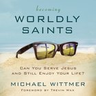 Becoming Worldly Saints eAudio