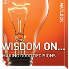 Wisdom on ... Making Good Decisions (Wisdom On Series) eAudio