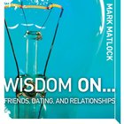 Wisdom on ? Friends, Dating, and Relationships (Wisdom On Series) eAudio