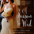 Season to Wed, A: Winter Love Stories (3in1) (Year Of Wedding Story Novella Series) eAudio