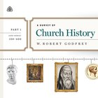 A Survey of Church History: Part 1 Ad 100-600 Teaching Series eAudio