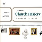 A Survey of Church History: Part 4 Ad 1600-1800 Teaching Series eAudio