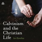 Calvinism and the Christian Life Teaching Series eAudio