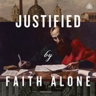 Justified By Faith Alone Teaching Series eAudio