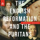 The English Reformation & the Puritans Teaching Series eAudio