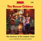 The Mystery of the Orphan Train (#105 in Boxcar Children Audio Series) eAudio
