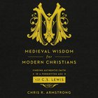 Medieval Wisdom For Modern Christians eAudio