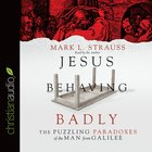 Jesus Behaving Badly eAudio