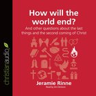 How Will the World End? (Unabridged, 3 CDS) (Questions Christian Ask Audio Series)