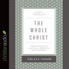 The Whole Christ (Unabridged, 7 Cds) CD