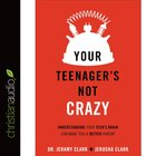 Your Teenager is Not Crazy eAudio