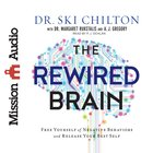 The Rewired Brain: Free Yourself of Negative Behaviors and Release Your Best Self eAudio