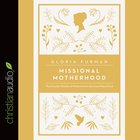 Missional Motherhood (Unabridged, 6 Cds) CD