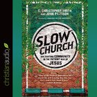 Slow Church: Cultivating Community in the Patient Way of Jesus eAudio