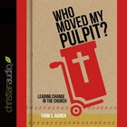 Who Moved My Pulpit? (Unabridged, 3 Cds) CD