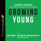 Growing Young: Six Essential Strategies to Help Young People Discover and Love Your Church eAudio