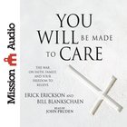 You Will Be Made to Care: The War on Faith, Family, and Your Freedom to Believe eAudio