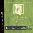 How Should I Think About Money? (#23 in Crucial Questions Series) eAudio