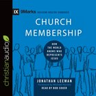 Church Membership - How the World Knows Who Represents Jesus (9marks Building Healthy Churches Series) eAudio